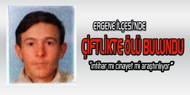 Genç adam çiftliklerinde ölü bulundu
