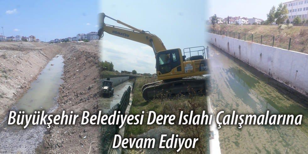 Büyükşehir Belediyesi Dere Islahı Çalışmalarını Sürdürüyor